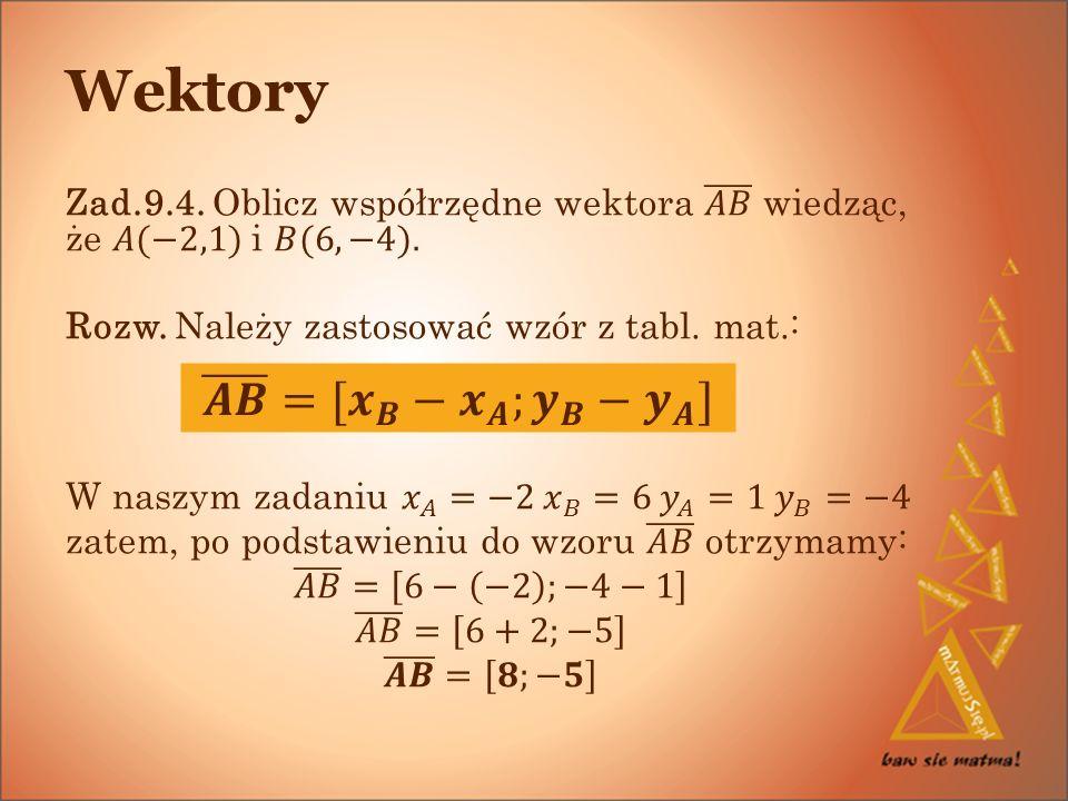 Wektory 𝑨𝑩 =[ 𝒙 𝑩 − 𝒙 𝑨 ; 𝒚 𝑩 − 𝒚 𝑨 ]
